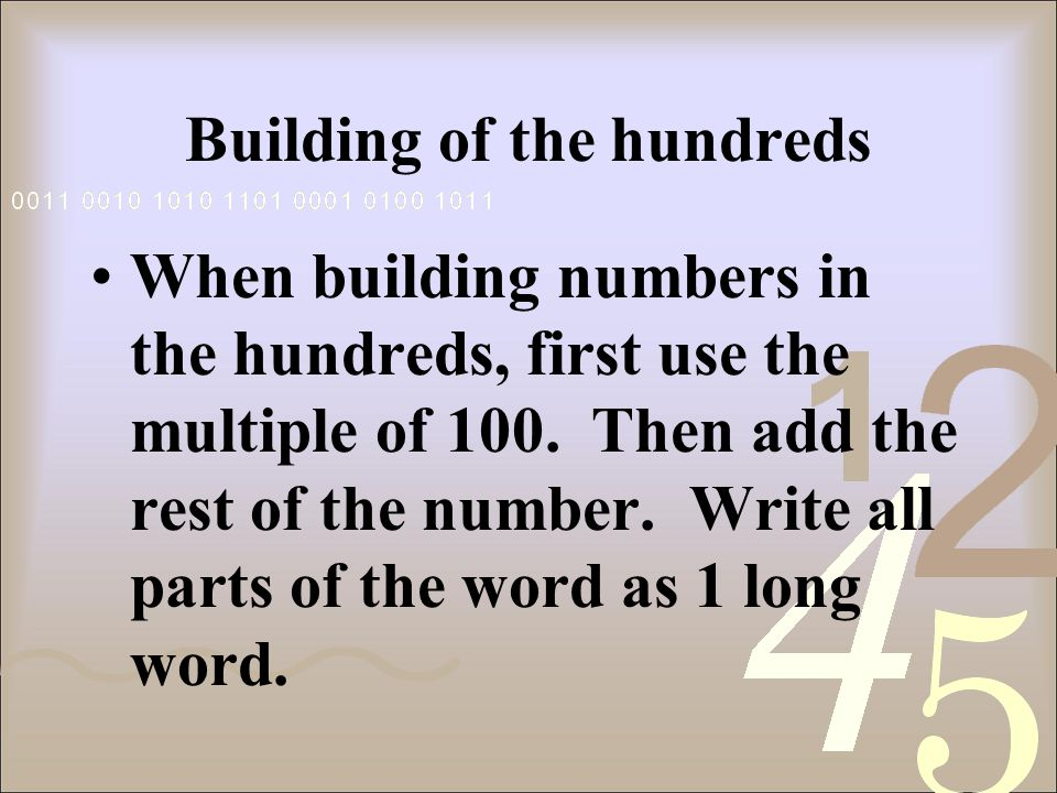 Building of the hundreds When building numbers in the hundreds, first use the multiple of 100.