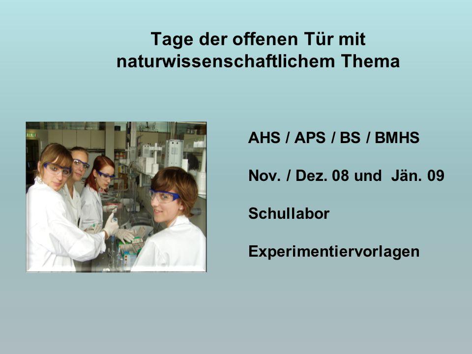 AHS / APS / BS / BMHS Nov. / Dez. 08 und Jän. 09 Schullabor Experimentiervorlagen Tage der offenen Tür mit naturwissenschaftlichem Thema