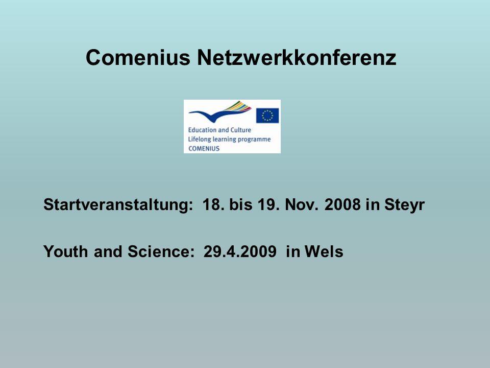 Startveranstaltung: 18. bis 19. Nov. 2008 in Steyr Youth and Science: 29.4.2009 in Wels Comenius Netzwerkkonferenz