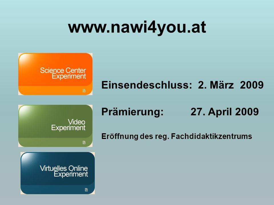www.nawi4you.at Einsendeschluss: 2. März 2009 Prämierung: 27. April 2009 Eröffnung des reg. Fachdidaktikzentrums