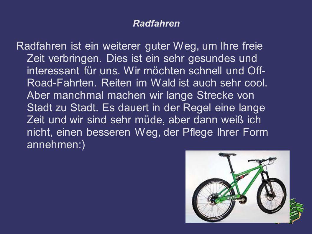 Radfahren Radfahren ist ein weiterer guter Weg, um Ihre freie Zeit verbringen. Dies ist ein sehr gesundes und interessant für uns. Wir möchten schnell