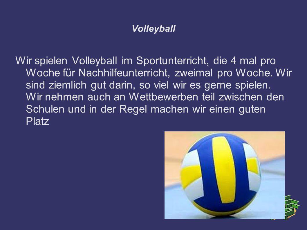 Volleyball Wir spielen Volleyball im Sportunterricht, die 4 mal pro Woche für Nachhilfeunterricht, zweimal pro Woche. Wir sind ziemlich gut darin, so