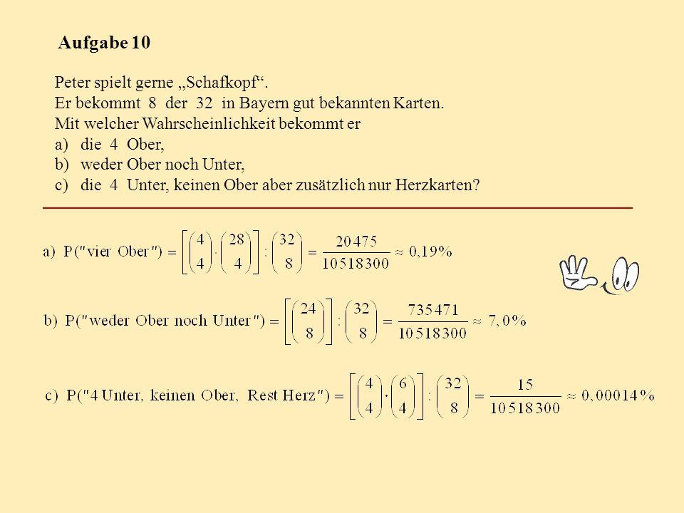 """Aufgabe 10 Peter spielt gerne """"Schafkopf"""". Er bekommt 8 der 32 in Bayern gut bekannten Karten. Mit welcher Wahrscheinlichkeit bekommt er a)die 4 Ober,"""