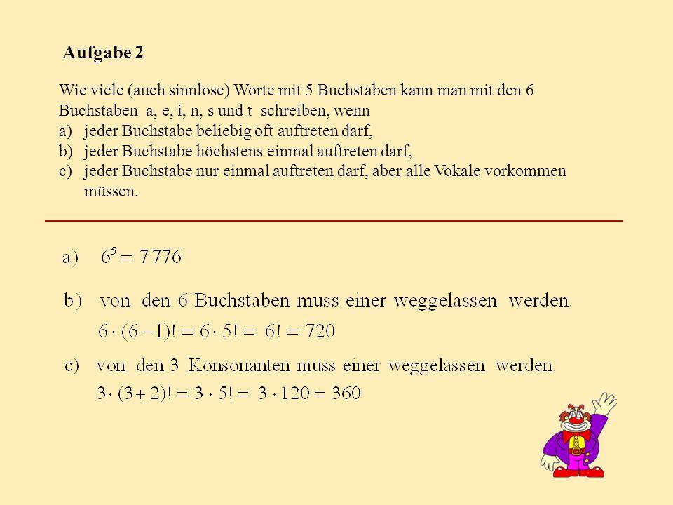 Aufgabe 2 Wie viele (auch sinnlose) Worte mit 5 Buchstaben kann man mit den 6 Buchstaben a, e, i, n, s und t schreiben, wenn a)jeder Buchstabe beliebi