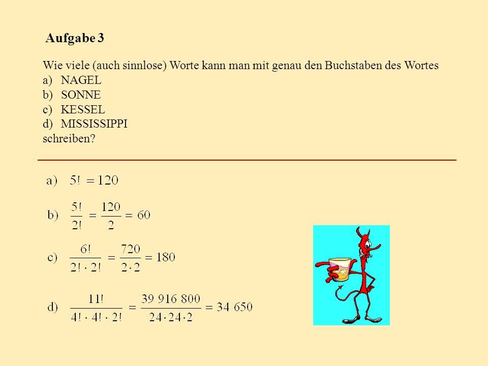 Aufgabe 3 Wie viele (auch sinnlose) Worte kann man mit genau den Buchstaben des Wortes a)NAGEL b)SONNE c)KESSEL d)MISSISSIPPI schreiben?