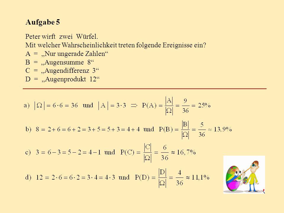 """Aufgabe 5 Peter wirft zwei Würfel. Mit welcher Wahrscheinlichkeit treten folgende Ereignisse ein? A = """"Nur ungerade Zahlen"""" B = """"Augensumme 8"""" C = """"Au"""