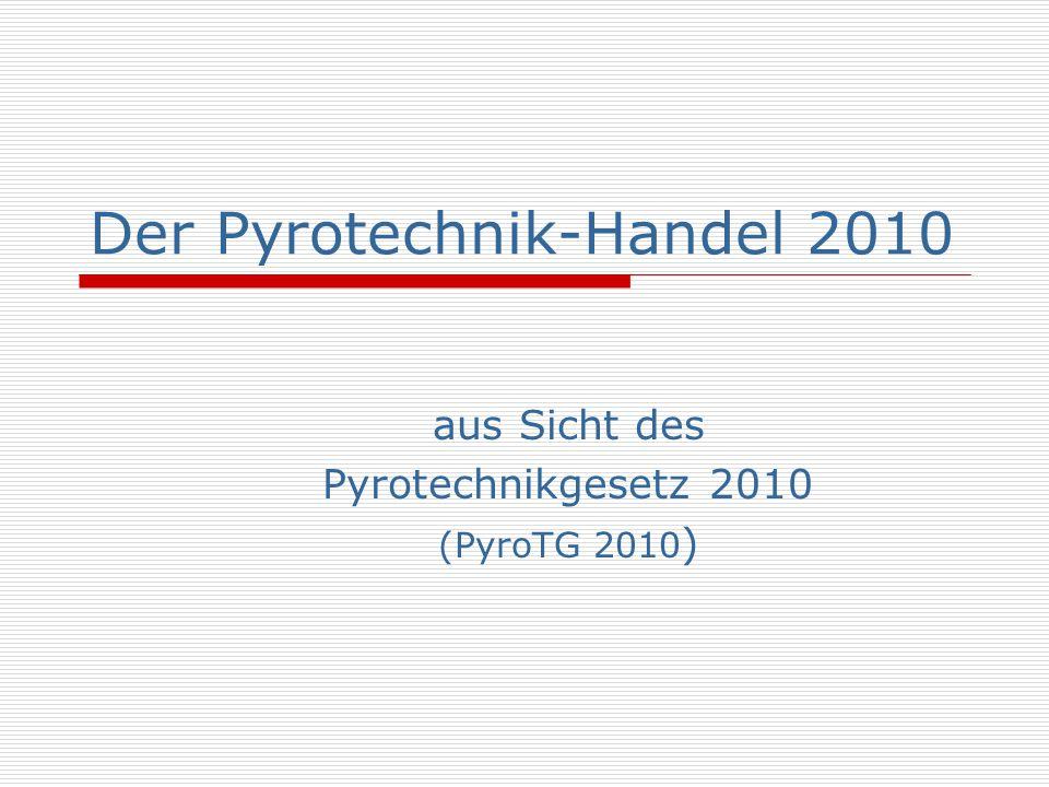 Der Pyrotechnik-Handel 2010 aus Sicht des Pyrotechnikgesetz 2010 (PyroTG 2010 )