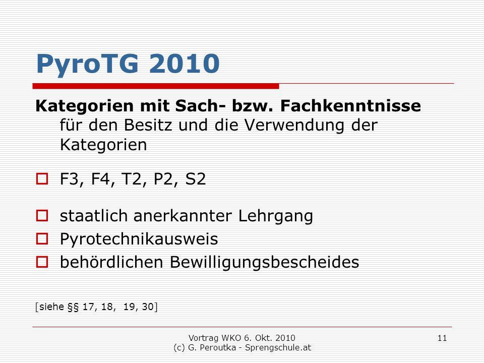 Vortrag WKO 6. Okt. 2010 (c) G. Peroutka - Sprengschule.at 11 PyroTG 2010 Kategorien mit Sach- bzw. Fachkenntnisse für den Besitz und die Verwendung d