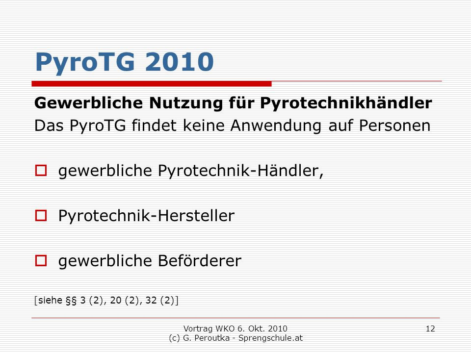 Vortrag WKO 6. Okt. 2010 (c) G. Peroutka - Sprengschule.at 12 PyroTG 2010 Gewerbliche Nutzung für Pyrotechnikhändler Das PyroTG findet keine Anwendung