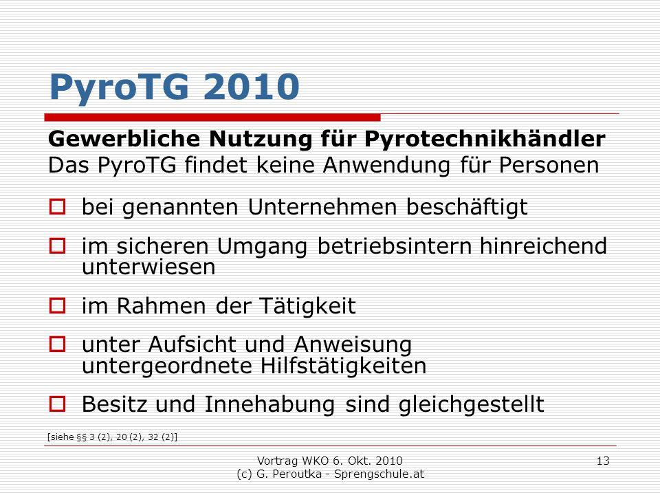 Vortrag WKO 6. Okt. 2010 (c) G. Peroutka - Sprengschule.at 13 PyroTG 2010 Gewerbliche Nutzung für Pyrotechnikhändler Das PyroTG findet keine Anwendung