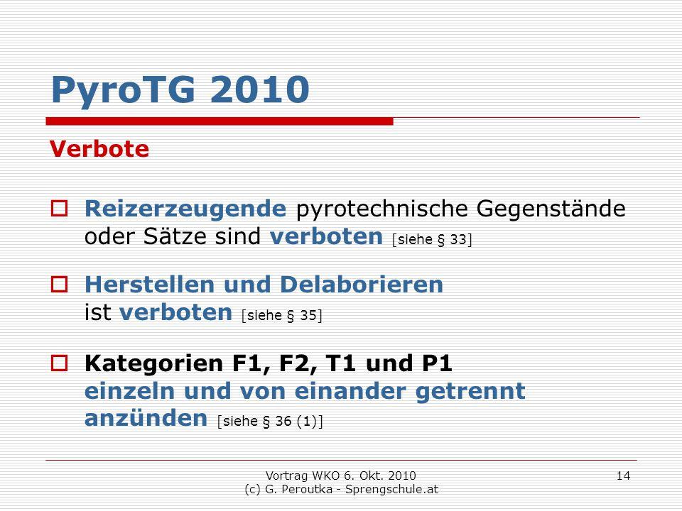 Vortrag WKO 6. Okt. 2010 (c) G. Peroutka - Sprengschule.at 14 PyroTG 2010 Verbote  Reizerzeugende pyrotechnische Gegenstände oder Sätze sind verboten