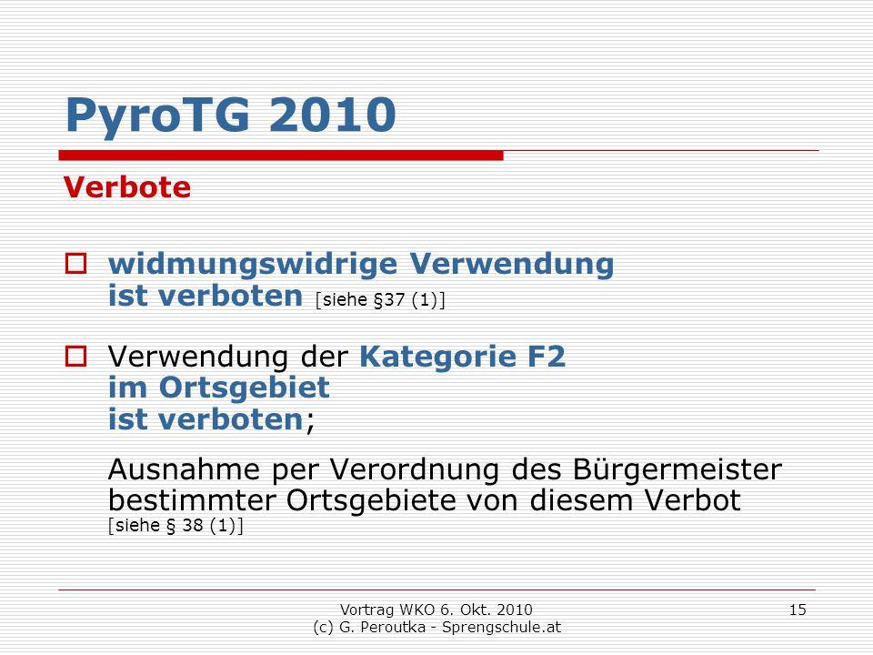Vortrag WKO 6. Okt. 2010 (c) G. Peroutka - Sprengschule.at 15 PyroTG 2010 Verbote  widmungswidrige Verwendung ist verboten [siehe §37 (1)]  Verwendu