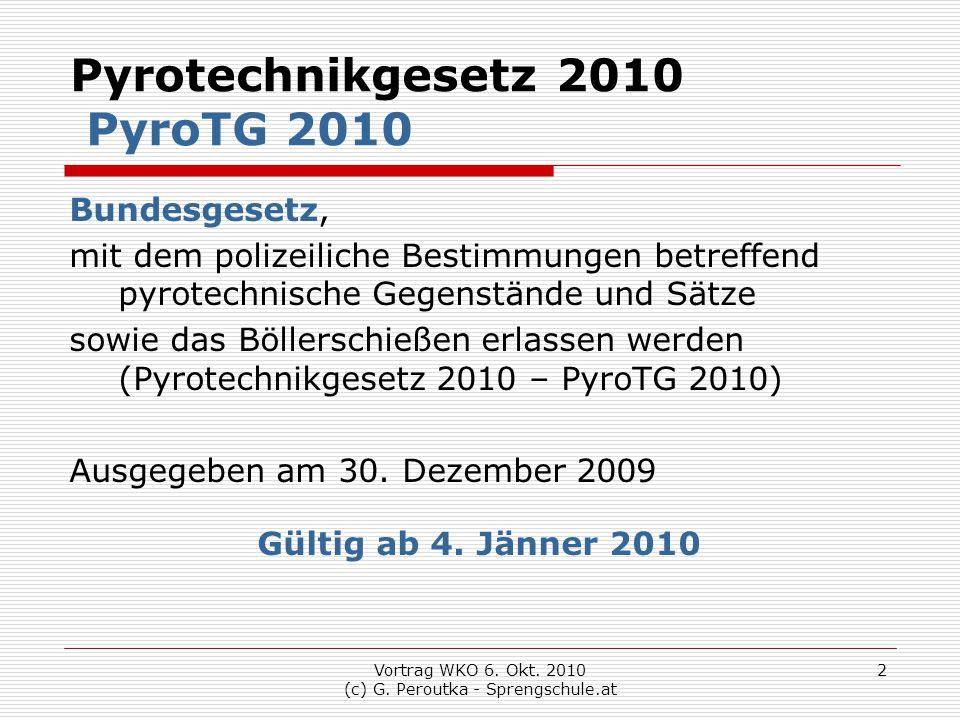 Vortrag WKO 6. Okt. 2010 (c) G. Peroutka - Sprengschule.at 2 Pyrotechnikgesetz 2010 PyroTG 2010 Bundesgesetz, mit dem polizeiliche Bestimmungen betref