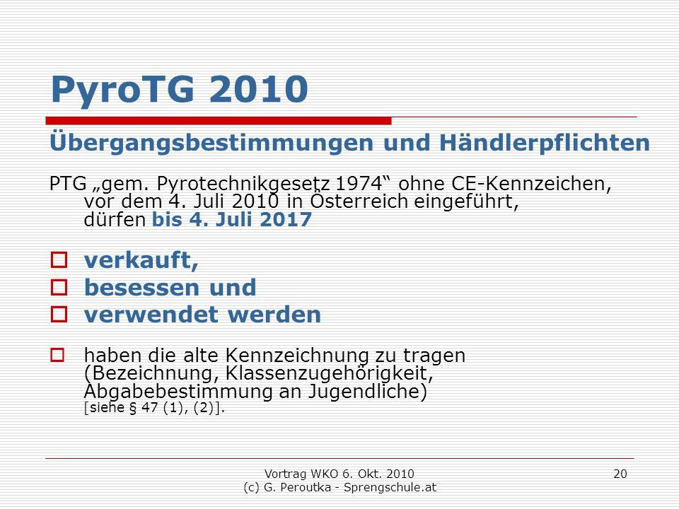 """Vortrag WKO 6. Okt. 2010 (c) G. Peroutka - Sprengschule.at 20 PyroTG 2010 Übergangsbestimmungen und Händlerpflichten PTG """"gem. Pyrotechnikgesetz 1974"""""""