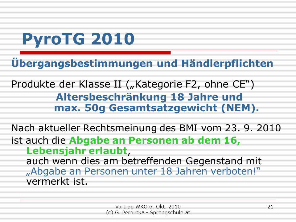 """Vortrag WKO 6. Okt. 2010 (c) G. Peroutka - Sprengschule.at 21 PyroTG 2010 Übergangsbestimmungen und Händlerpflichten Produkte der Klasse II (""""Kategori"""