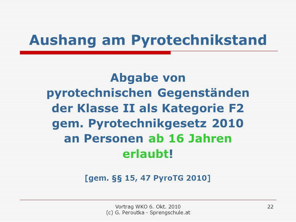 Vortrag WKO 6. Okt. 2010 (c) G. Peroutka - Sprengschule.at 22 Aushang am Pyrotechnikstand Abgabe von pyrotechnischen Gegenständen der Klasse II als Ka