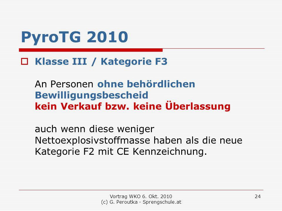 Vortrag WKO 6. Okt. 2010 (c) G. Peroutka - Sprengschule.at 24 PyroTG 2010  Klasse III / Kategorie F3 An Personen ohne behördlichen Bewilligungsbesche