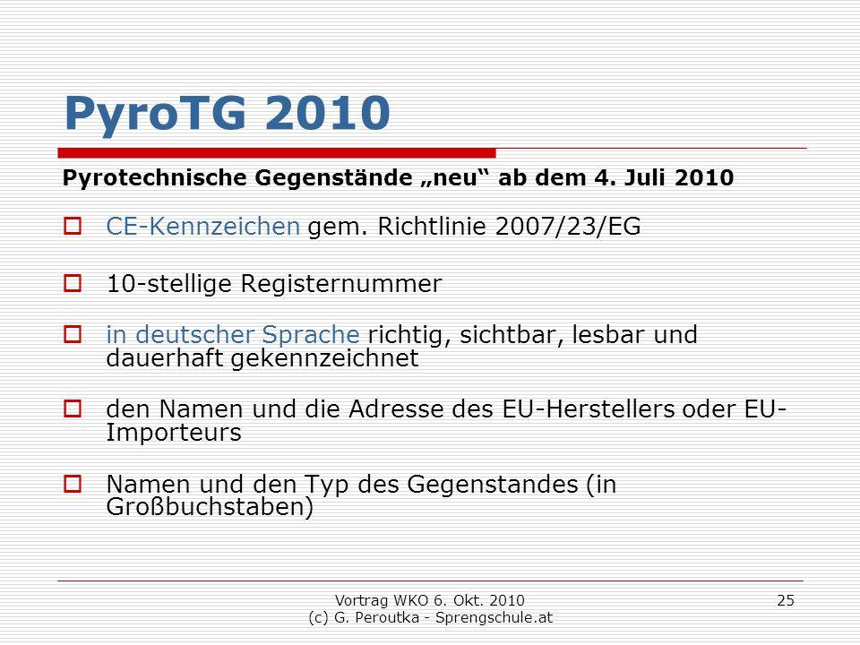 """Vortrag WKO 6. Okt. 2010 (c) G. Peroutka - Sprengschule.at 25 PyroTG 2010 Pyrotechnische Gegenstände """"neu"""" ab dem 4. Juli 2010  CE-Kennzeichen gem. R"""