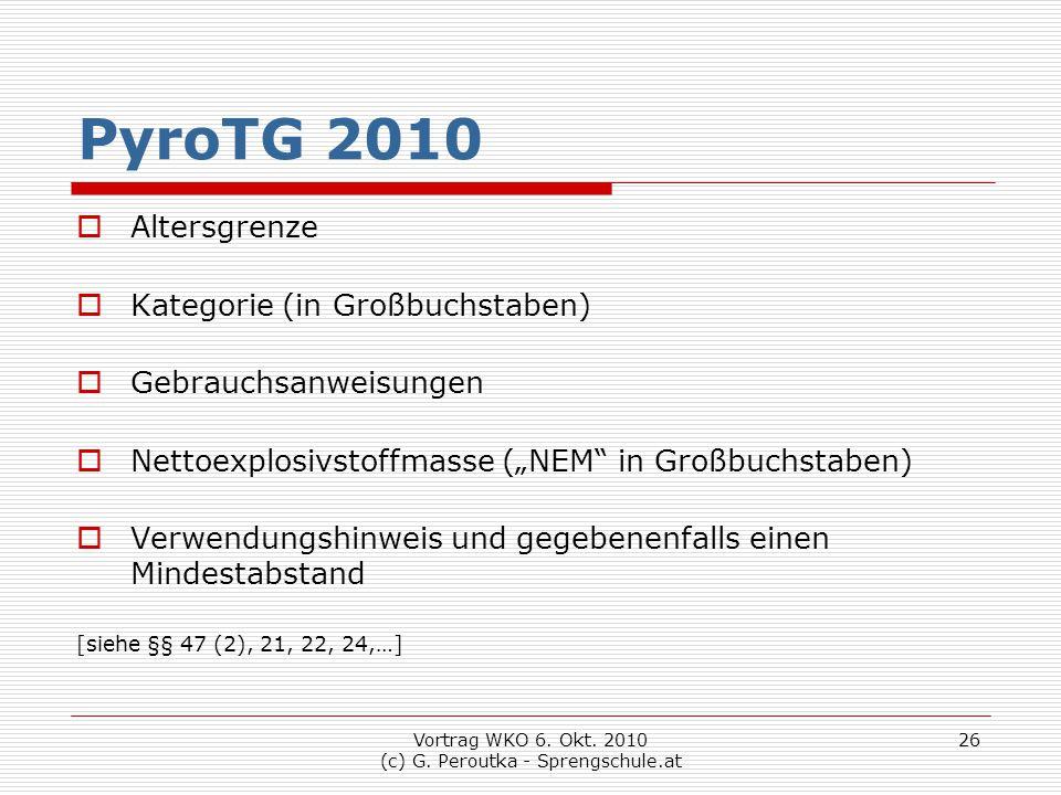 Vortrag WKO 6. Okt. 2010 (c) G. Peroutka - Sprengschule.at 26 PyroTG 2010  Altersgrenze  Kategorie (in Großbuchstaben)  Gebrauchsanweisungen  Nett