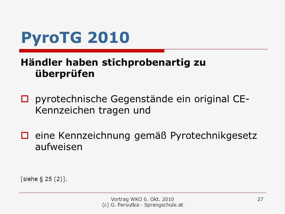 Vortrag WKO 6. Okt. 2010 (c) G. Peroutka - Sprengschule.at 27 PyroTG 2010 Händler haben stichprobenartig zu überprüfen  pyrotechnische Gegenstände ei