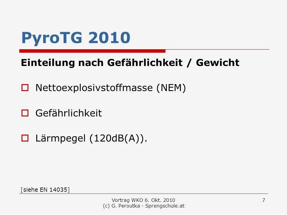 Vortrag WKO 6. Okt. 2010 (c) G. Peroutka - Sprengschule.at 7 PyroTG 2010 Einteilung nach Gefährlichkeit / Gewicht  Nettoexplosivstoffmasse (NEM)  Ge