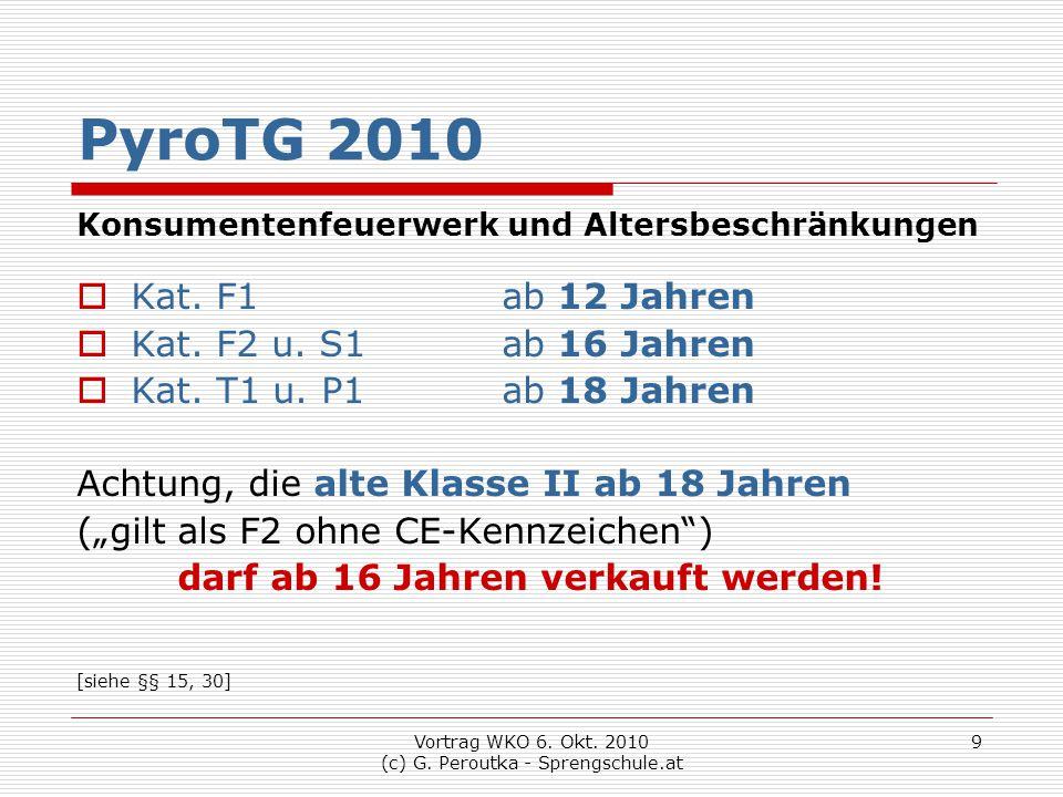 Vortrag WKO 6. Okt. 2010 (c) G. Peroutka - Sprengschule.at 9 PyroTG 2010 Konsumentenfeuerwerk und Altersbeschränkungen  Kat. F1 ab 12 Jahren  Kat. F