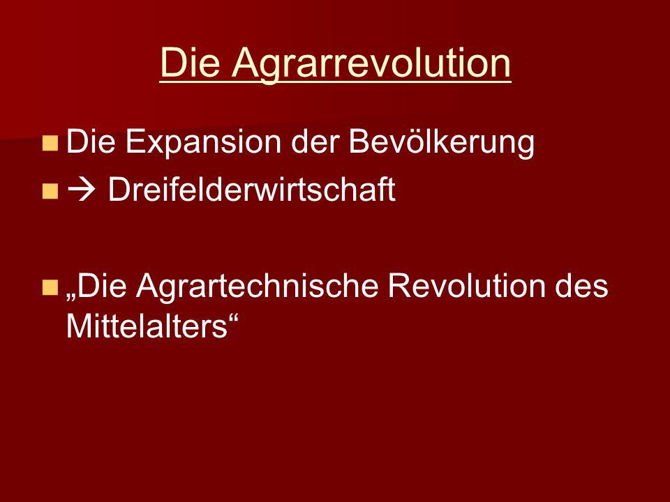 """Die Agrarrevolution Die Expansion der Bevölkerung  Dreifelderwirtschaft """"Die Agrartechnische Revolution des Mittelalters"""