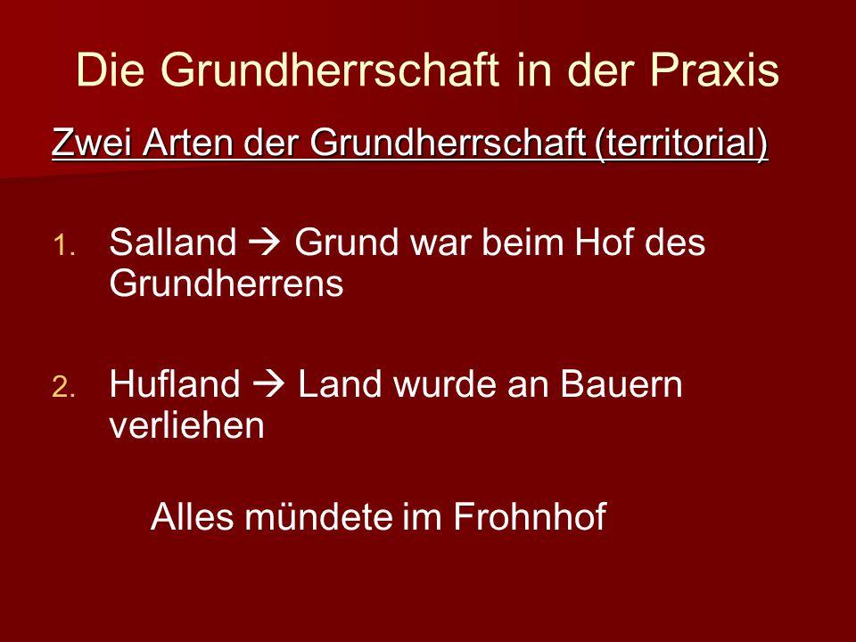 Die Grundherrschaft in der Praxis Zwei Arten der Grundherrschaft (territorial) 1.