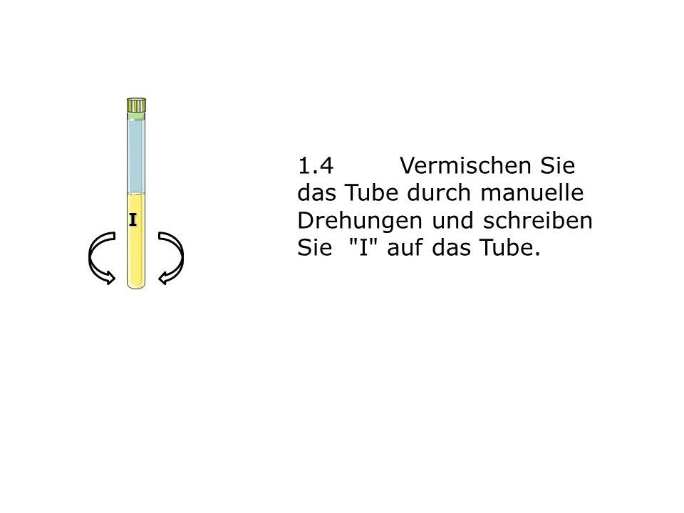 1.4Vermischen Sie das Tube durch manuelle Drehungen und schreiben Sie I auf das Tube. I