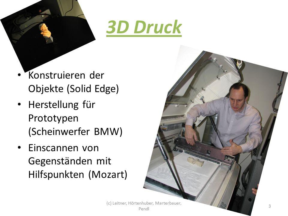 3D Druck Konstruieren der Objekte (Solid Edge) Herstellung für Prototypen (Scheinwerfer BMW) Einscannen von Gegenständen mit Hilfspunkten (Mozart) 3 (c) Leitner, Hörtenhuber, Marterbauer, Pendl