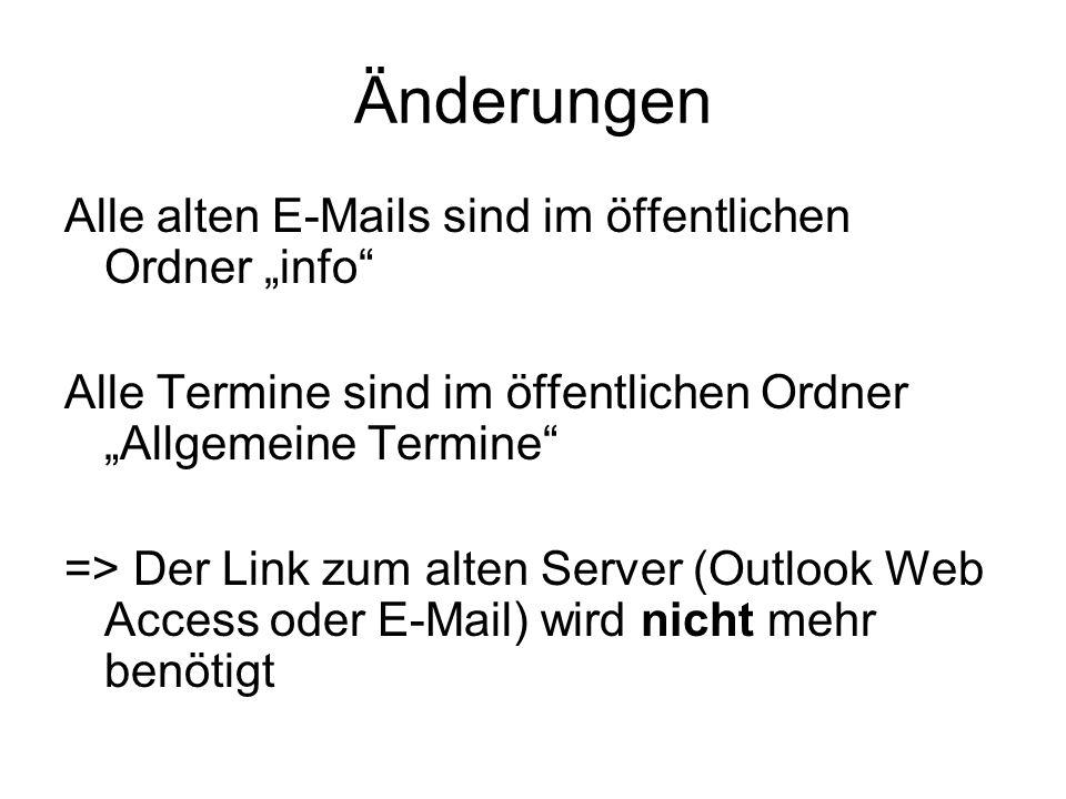 """Änderungen Alle alten E-Mails sind im öffentlichen Ordner """"info Alle Termine sind im öffentlichen Ordner """"Allgemeine Termine => Der Link zum alten Server (Outlook Web Access oder E-Mail) wird nicht mehr benötigt"""