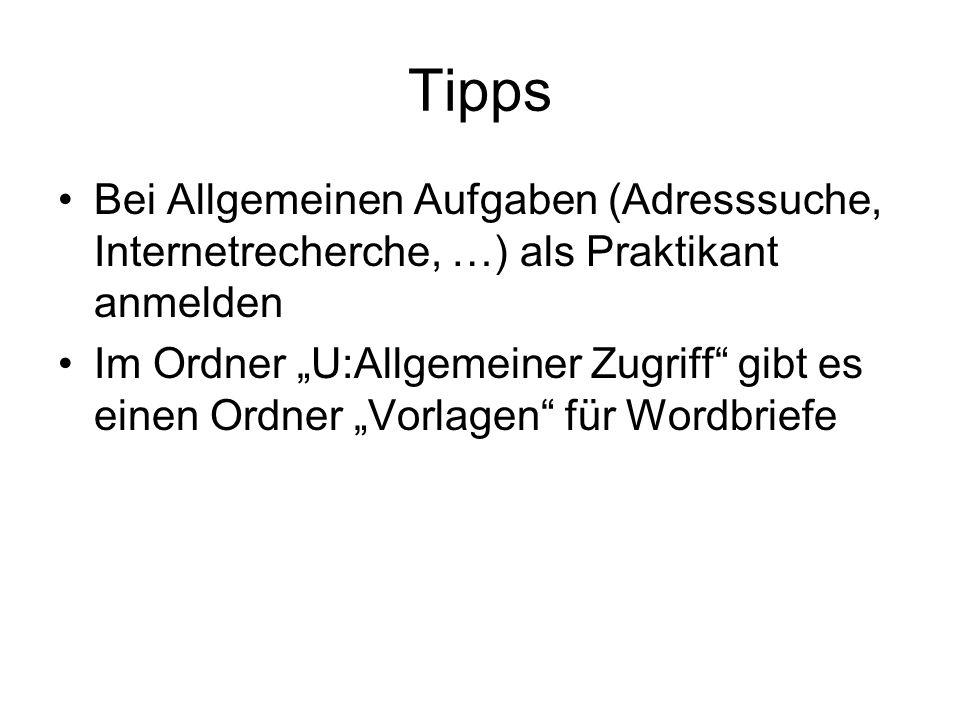 """Tipps Bei Allgemeinen Aufgaben (Adresssuche, Internetrecherche, …) als Praktikant anmelden Im Ordner """"U:Allgemeiner Zugriff gibt es einen Ordner """"Vorlagen für Wordbriefe"""