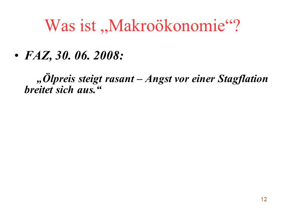 """12 Was ist """"Makroökonomie""""? FAZ, 30. 06. 2008: """"Ölpreis steigt rasant – Angst vor einer Stagflation breitet sich aus."""""""