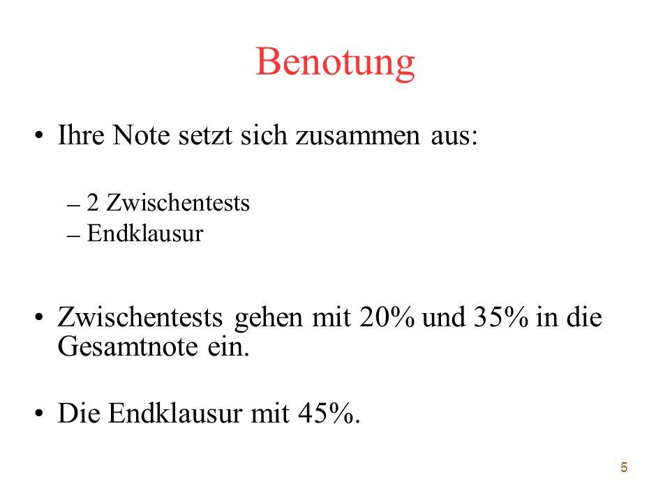 5 Benotung Ihre Note setzt sich zusammen aus: – 2 Zwischentests – Endklausur Zwischentests gehen mit 20% und 35% in die Gesamtnote ein. Die Endklausur