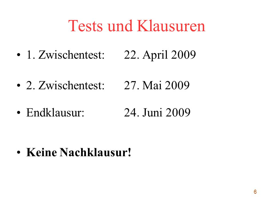 6 Tests und Klausuren 1.Zwischentest:22. April 2009 2.