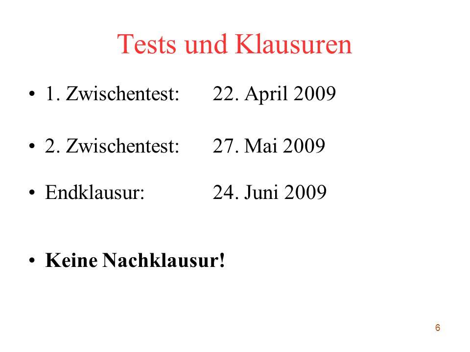 6 Tests und Klausuren 1. Zwischentest:22. April 2009 2. Zwischentest:27. Mai 2009 Endklausur:24. Juni 2009 Keine Nachklausur!
