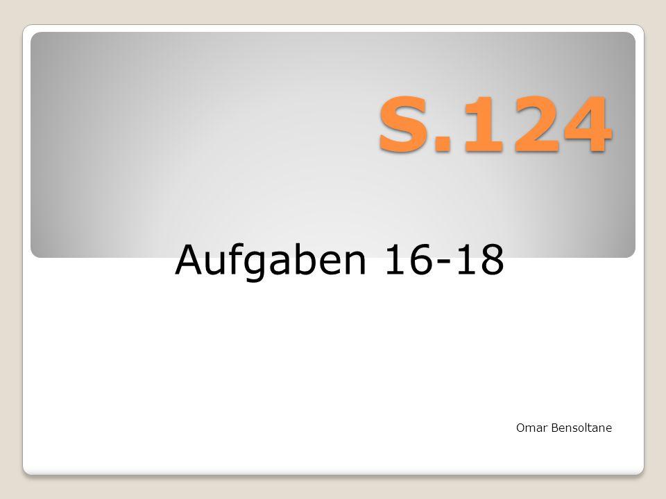 S.124 Aufgaben 16-18 Omar Bensoltane