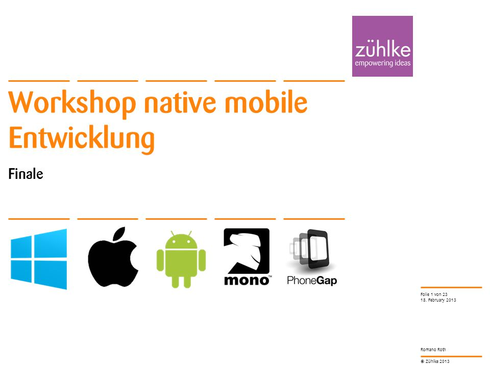 © Zühlke 2013 Romano Roth Workshop native mobile Entwicklung Finale 18.