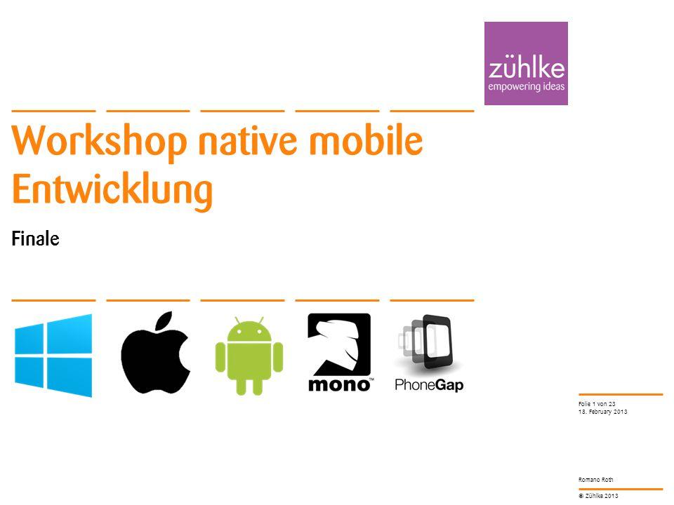 © Zühlke 2013 Das Finale Präsentation aller Gruppen Siegerehrung Workshop native mobile Entwicklung   Romano Roth18.