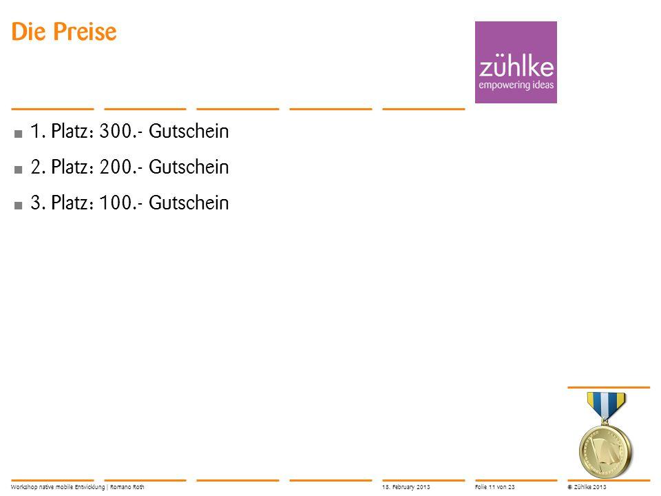 © Zühlke 2013 Die Preise 1.Platz: 300.- Gutschein 2.