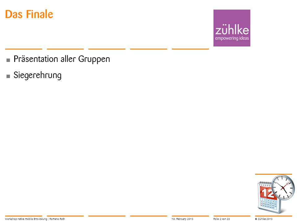 © Zühlke 2013 Das Finale Präsentation aller Gruppen Siegerehrung Workshop native mobile Entwicklung | Romano Roth18.