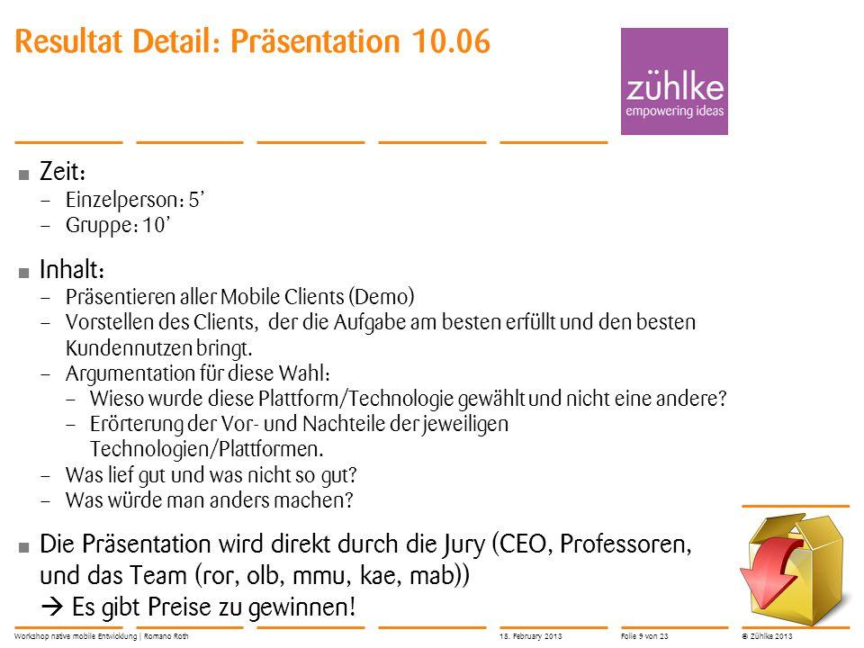 © Zühlke 2013 Die Präsentation muss die Jury begeistern Zeitlimite muss eingehalten werden.