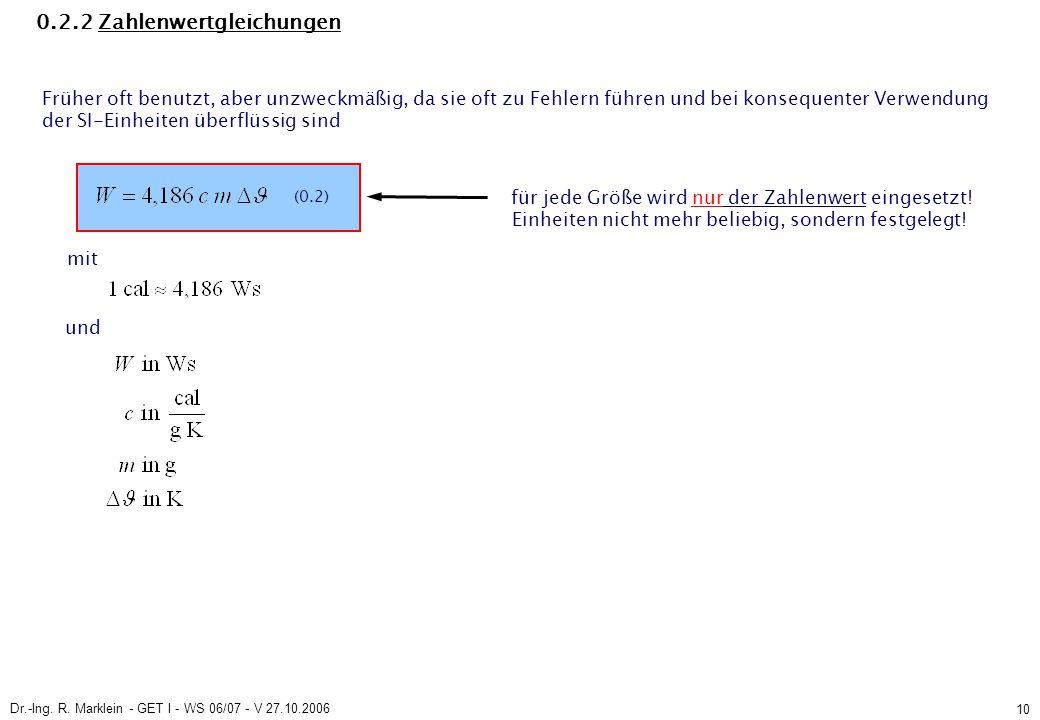 Dr.-Ing. R. Marklein - GET I - WS 06/07 - V 27.10.2006 10 0.2.2 Zahlenwertgleichungen Früher oft benutzt, aber unzweckmäßig, da sie oft zu Fehlern füh
