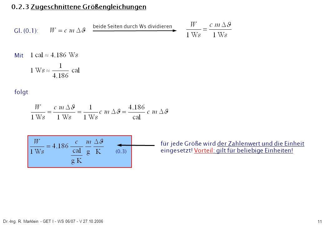 Dr.-Ing. R. Marklein - GET I - WS 06/07 - V 27.10.2006 11 0.2.3 Zugeschnittene Größengleichungen (0.3) Gl. (0.1): beide Seiten durch Ws dividieren Mit
