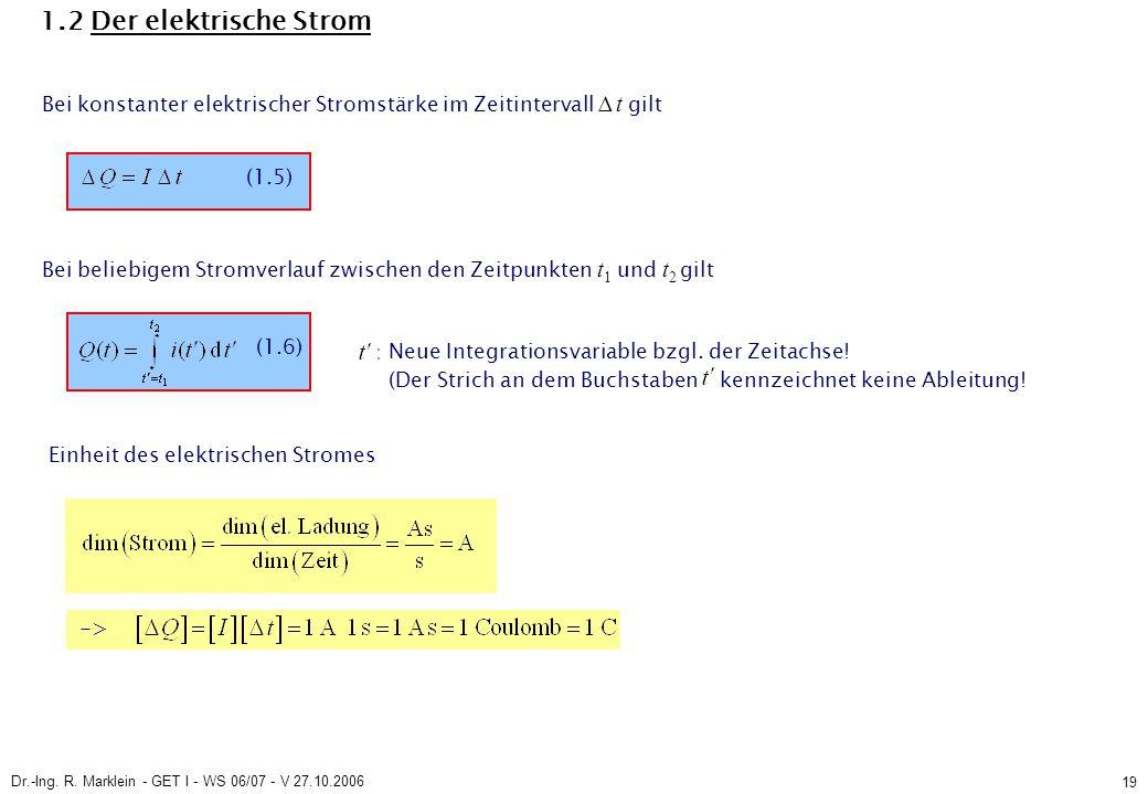 Dr.-Ing. R. Marklein - GET I - WS 06/07 - V 27.10.2006 19 1.2 Der elektrische Strom Bei konstanter elektrischer Stromstärke im Zeitintervall ∆ t gilt