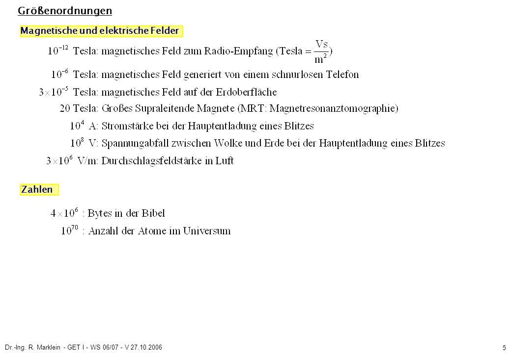 Dr.-Ing. R. Marklein - GET I - WS 06/07 - V 27.10.2006 5 Größenordnungen Magnetische und elektrische Felder Zahlen