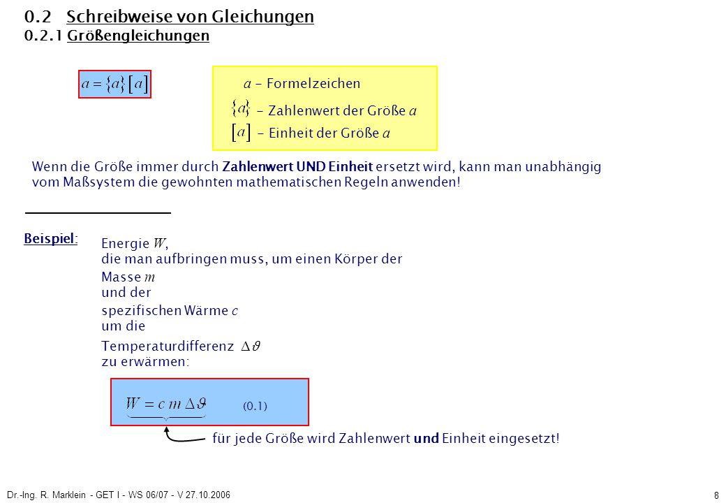 Dr.-Ing. R. Marklein - GET I - WS 06/07 - V 27.10.2006 8 0.2 Schreibweise von Gleichungen 0.2.1 Größengleichungen a - Formelzeichen - Zahlenwert der G