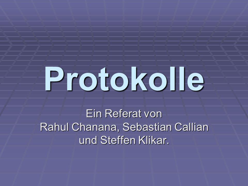 Protokolle Ein Referat von Rahul Chanana, Sebastian Callian und Steffen Klikar.