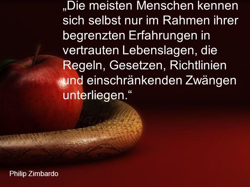 """Philip Zimbardo """"Die meisten Menschen kennen sich selbst nur im Rahmen ihrer begrenzten Erfahrungen in vertrauten Lebenslagen, die Regeln, Gesetzen, R"""