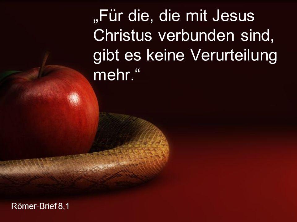 """Römer-Brief 8,1 """"Für die, die mit Jesus Christus verbunden sind, gibt es keine Verurteilung mehr."""""""
